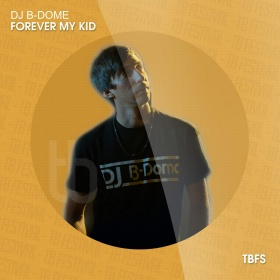 DJ B-DOME - FOREVER MY KID